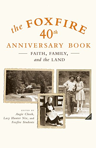The Foxfire 40th Anniversary Book: Faith, Family, and the Land (Foxfire Series)