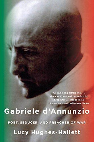 Gabriele D'Annunzio: Poet, Seducer, and Preacher of War: Hughes-Hallett, Lucy