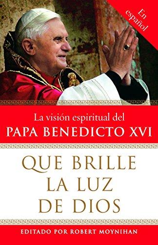 9780307276599: Que brille la Luz de Dios: La vision espiritual del Papa Benedicto XVI (Spanish Edition)