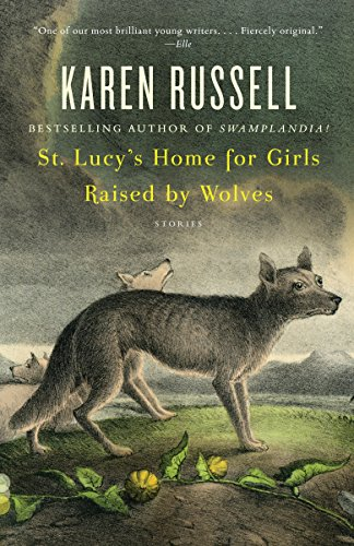 9780307276674: St. Lucy's Home for Girls Raised by Wolves (Vintage Contemporaries)