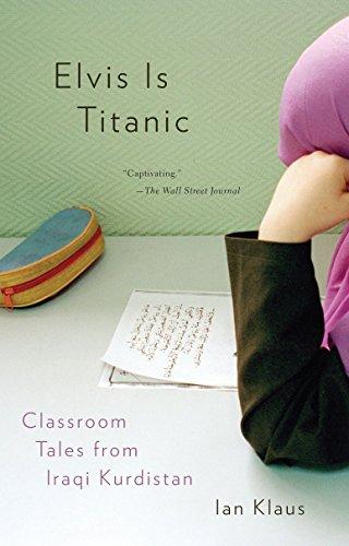 9780307276896: Elvis Is Titanic: Classroom Tales from Iraqi Kurdistan