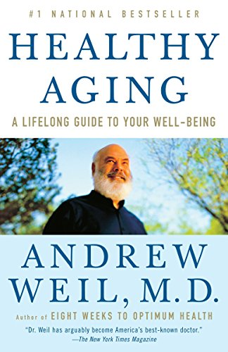 Healthy Aging: A Lifelong Guide to Your Well-Being: Weil M.D., Andrew