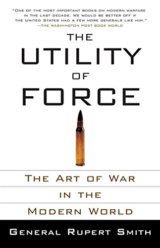 9780307278111: The Utility of Force: The Art of War in the Modern World