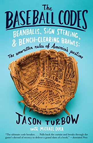 The Baseball Codes: Beanballs, Sign Stealing, and Bench-Clearing Brawls: The Unwritten Rules of ...