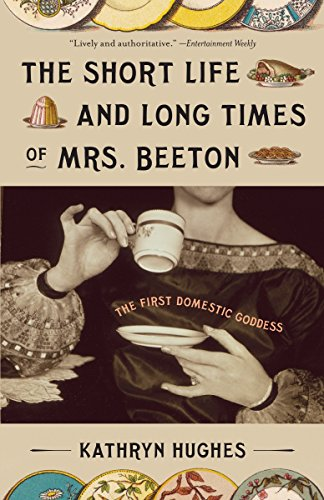 9780307278661: The Short Life and Long Times of Mrs. Beeton: The First Domestic Goddess