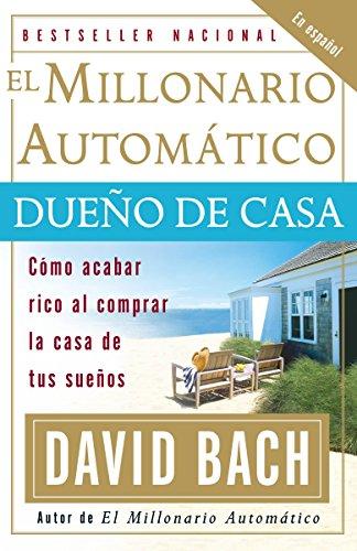 9780307278890: El Millonario Automático Dueño de Casa: Cómo acabar rico al comprar la casa de tus sueños
