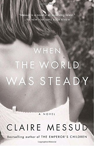 When the World Was Steady (0307279510) by Messud, Claire