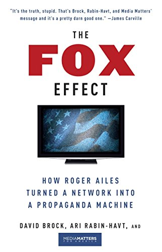 The Fox Effect: How Roger Ailes Turned a Network into a Propaganda Machine: Brock, David; ...