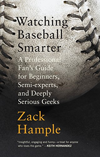 Watching Baseball Smarter: A Professional Fan's Guide for Beginners, Semi-experts, and Deeply ...