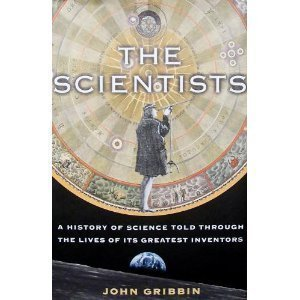 9780307290717: The Scientists; A History of Science Told Through the Lives of Its Greatest Inventors