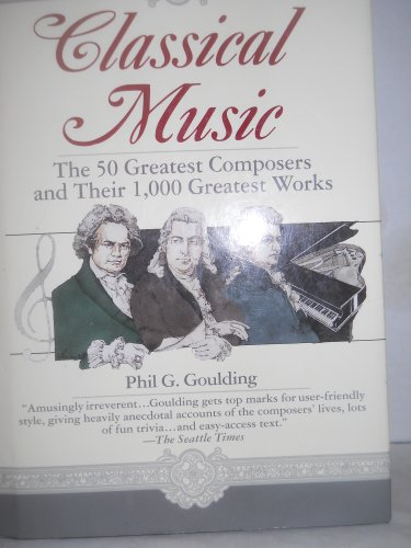 9780307291325: Classical Music: The 50 Greatest Composers and Their 1,000 Greatest Works by ...