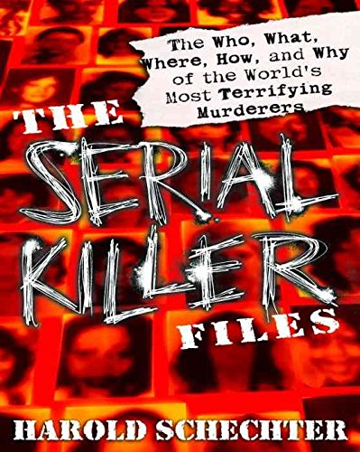 9780307291592: [(The Serial Killer Files: The Who, What, Where, How, and Why of the World's Most Terrifying Murderers)] [Author: Harold Schechter] published on (March, 2004)