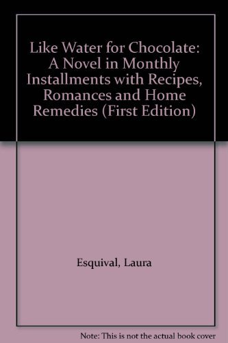 9780307291998: Like Water for Chocolate: A Novel in Monthly Installments with Recipes, Romances and Home Remedies (First Edition)