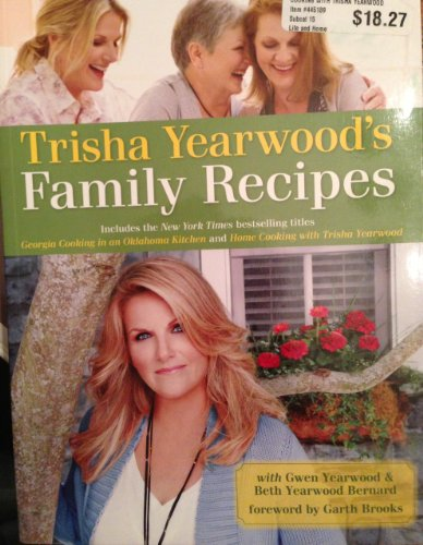 9780307292193: Trisha Yearwood's Family Recipes Includes the New York Times Bestselling Titles Georgia Cooking in an Oklahoma Kitchen and Home Cooking with Trisha Yearwood