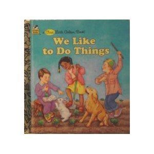 We Like To Do Things;A First Little Golden Book 98736-00