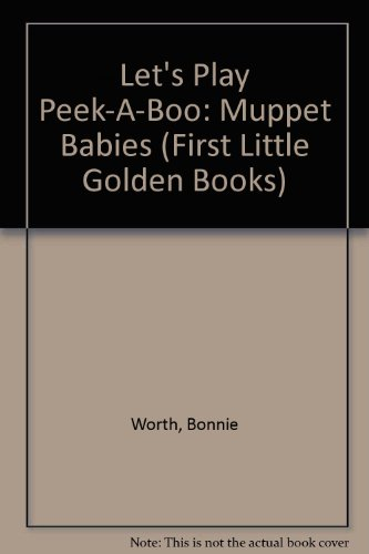 Let's Play Peek-A-Boo: Muppet Babies (First Little Golden Books) (030730311X) by Worth, Bonnie