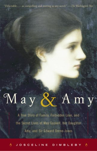 May and Amy: A True Story of Family, Forbidden Love, and the Secret Lives of May Gaskell, Her Daughter Amy, and Sir Edward Burne-Jones (9780307335890) by Josceline Dimbleby