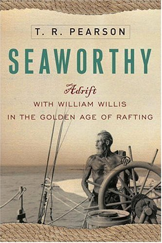 9780307335944: Seaworthy: Adrift with William Willis in the Golden Age of Rafting