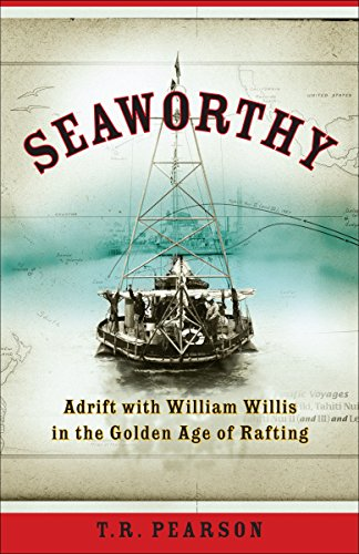 9780307335951: Seaworthy: Adrift With William Willis in the Golden Age of Rafting