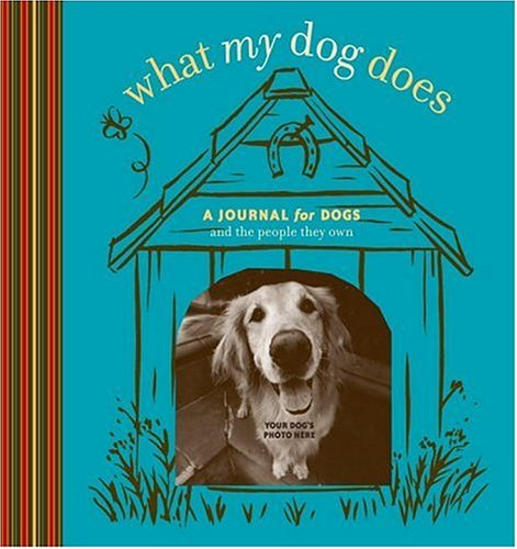 9780307336149: What My Dog Does: A Journal for Dogs (And the People They Own) (Potter Style)