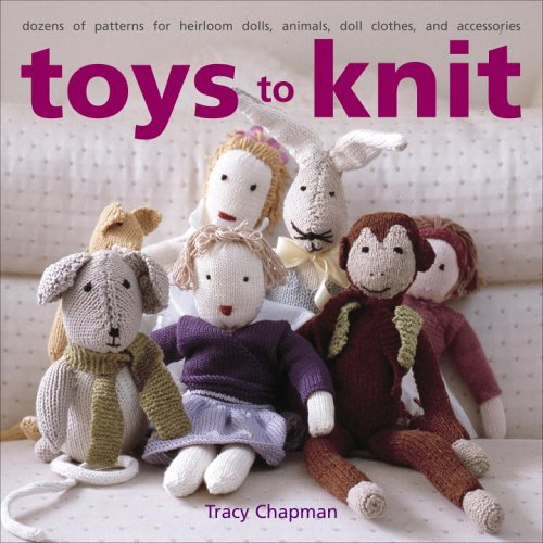 9780307336590: Toys to Knit: Dozens of Patterns for Heirloom Dolls, Animals, Doll Clothes, and Accessories