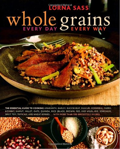 9780307336729: Whole Grains Every Day, Every Way
