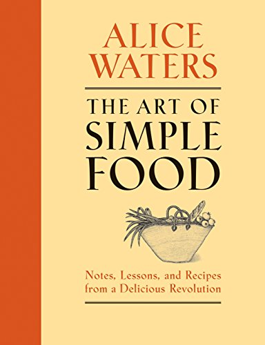 9780307336798: The Art of Simple Food: Notes, Lessons, and Recipes from a Delicious Revolution: A Cookbook