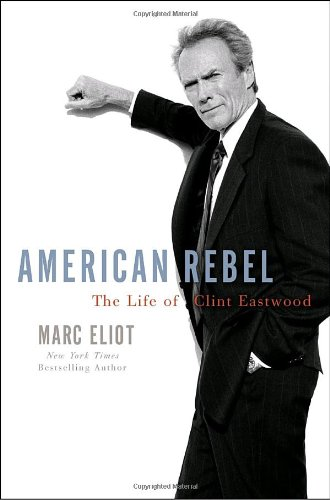9780307336880: American Rebel: The Life of Clint Eastwood