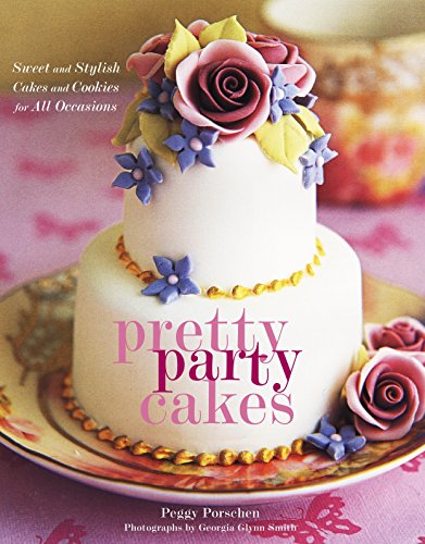 9780307337078: Pretty Party Cakes: Sweet and Stylish Cakes and Cookies for All Occasions