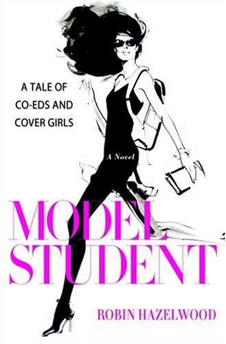 9780307337184: Model Student: A Tale of Co-eds and Cover Girls