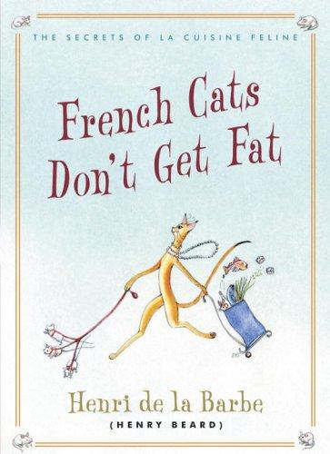 9780307337801: French Cats Don't Get Fat: The Secrets of La Cuisine Feline