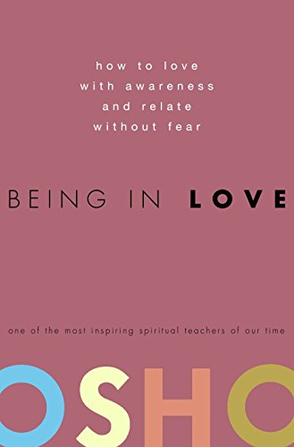 9780307337900: Being in Love: How to Love With Awareness and Relate Without Fear
