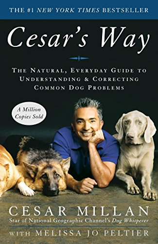 Cesar's Way: The Natural, Everyday Guide to Understanding & Correcting Common Dog Problems (0307337979) by Cesar Millan; Melissa Jo Peltier