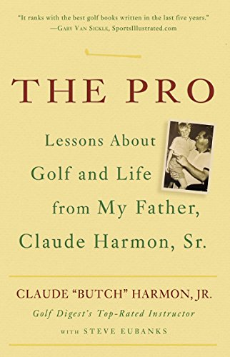 9780307338044: The Pro: Lessons About Golf and Life from My Father, Claude Harmon, Sr.