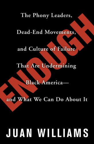 9780307338235: Enough: The Phony Leaders, Dead-End Movements, and Culture of Failure That Are Undermining Black America--and What We Can Do About It