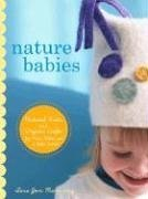 Nature Babies: Natural Knits and Organic Crafts for Moms, Babies, and a Better World: Manning, Tara...