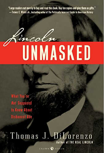 9780307338426: Lincoln Unmasked: What You're Not Supposed to Know About Dishonest Abe