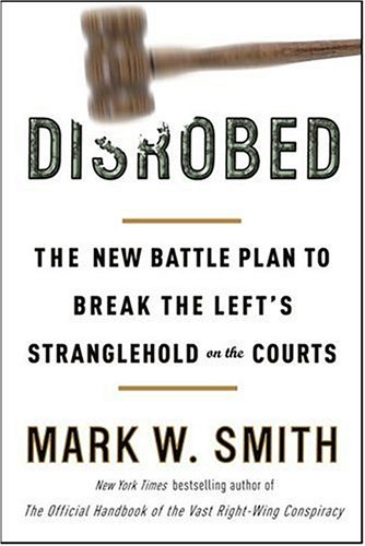 9780307339256: Disrobed: The New Battle Plan to Break the Left's Stranglehold on the Courts