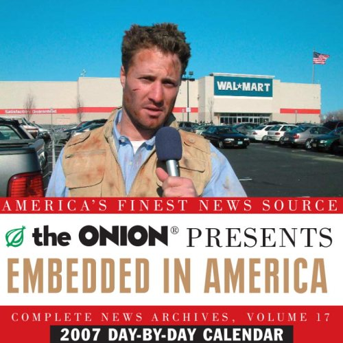 Embedded in America 2007 Day-By-Day Calendar: The Onion Complete News Archives, Volume 16: Onion ...