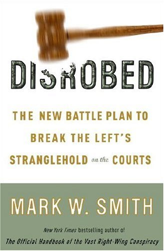 9780307339409: Disrobed: The New Battle Plan to Break the Left's Stranglehold on the Courts