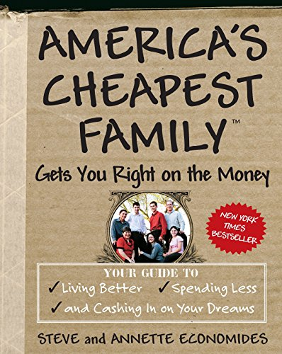 9780307339454: America's Cheapest Family Gets You Right on the Money: Your Guide to Living Better, Spending Less, And Cashing in on Your Dreams