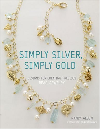 9780307339522: Simply Silver, Simply Gold: Designs for Creating Precious Bead Jewelry