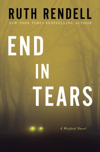 9780307339768: End in Tears: A Wexford Novel (Chief Inspector Wexford Mysteries)