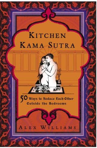 Kitchen Kama Sutra : 50 Ways to: Alex Williams