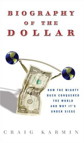 9780307339867: Biography of the Dollar: How the Mighty Buck Conquered the World and Why It's Under Siege