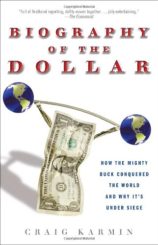 9780307339874: Biography of the Dollar: How the Mighty Buck Conquered the World and Why it's Under Siege