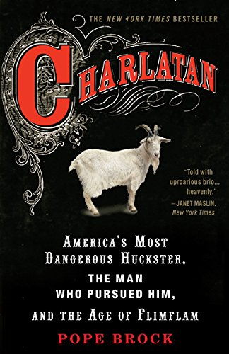 9780307339898: Charlatan: America's Most Dangerous Huckster, the Man Who Pursued Him, and the Age of Flimflam