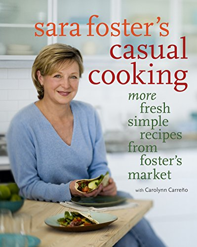 Sara Foster's Casual Cooking: More Fresh Simple Recipes from Foster's Market (0307339998) by Foster, Sara; Carreno, Carolynn