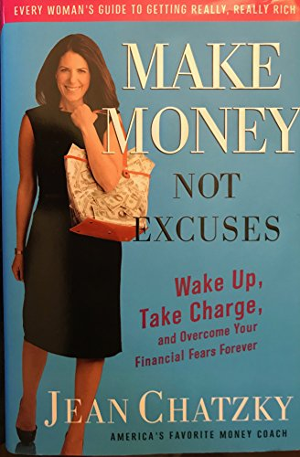9780307341525: Make Money, Not Excuses: Wake Up, Take Charge, and Overcome Your Financial Fears Forever