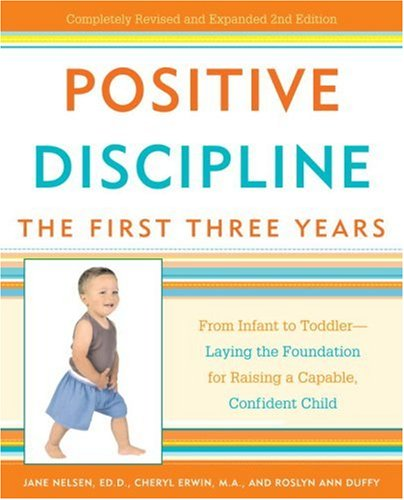 9780307341594: Positive Discipline: The First Three Years: From Infant to Toddler--Laying the Foundation for Raising a Capable, Confident Child (Positive Discipline Library)